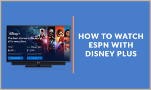How to watch ESPN Plus with Disney Plus in 2021